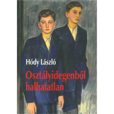 Hódy László - Osztályidegenből halhatatlan